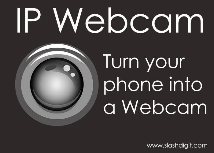 Ip Webcam Turn Your Phone Into A Wireless Webcam Slashdigit