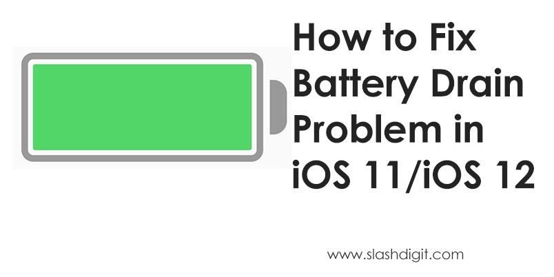 How to fix iOS 11/12 Battery Drain Issue   Slashdigit
