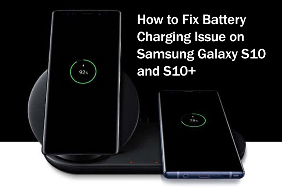 How to Fix Battery Charging Issue on Samsung Galaxy S10/S10+