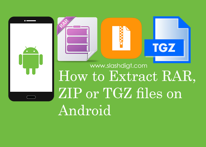 How to extract RAR, ZIP or TGZ files on Android phone | Slashdigit